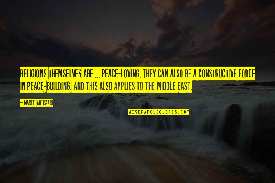 Jeff Yalden Quotes By Martti Ahtisaari: Religions themselves are ... peace-loving. They can also