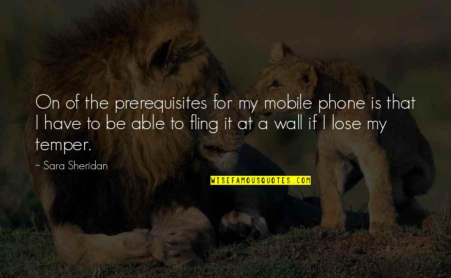 Jeff Yalden Quotes By Sara Sheridan: On of the prerequisites for my mobile phone