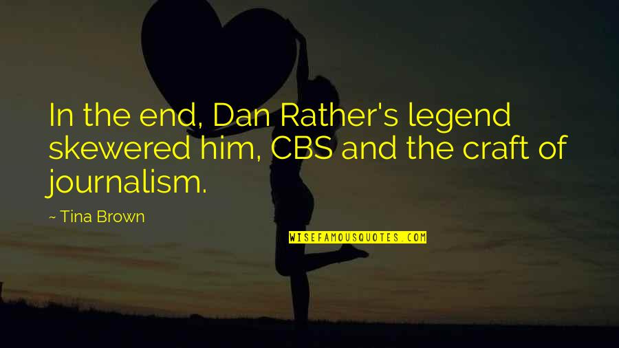 Jeff Yalden Quotes By Tina Brown: In the end, Dan Rather's legend skewered him,