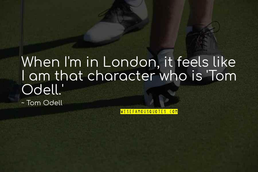Jeff Yalden Quotes By Tom Odell: When I'm in London, it feels like I