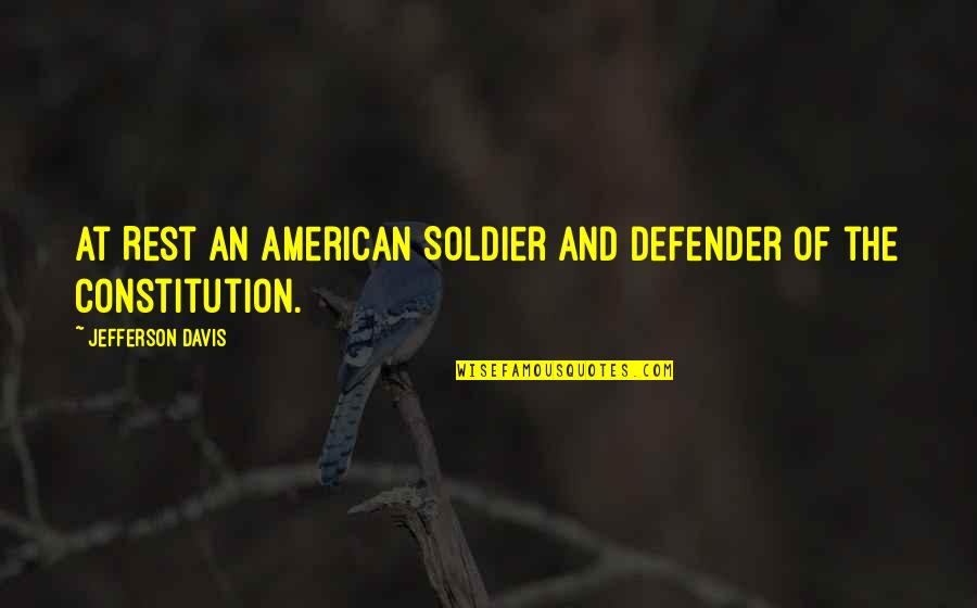 Jefferson Constitution Quotes By Jefferson Davis: At Rest An American Soldier And Defender of