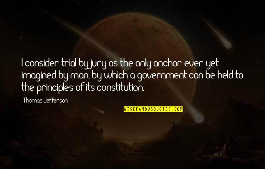 Jefferson Constitution Quotes By Thomas Jefferson: I consider trial by jury as the only
