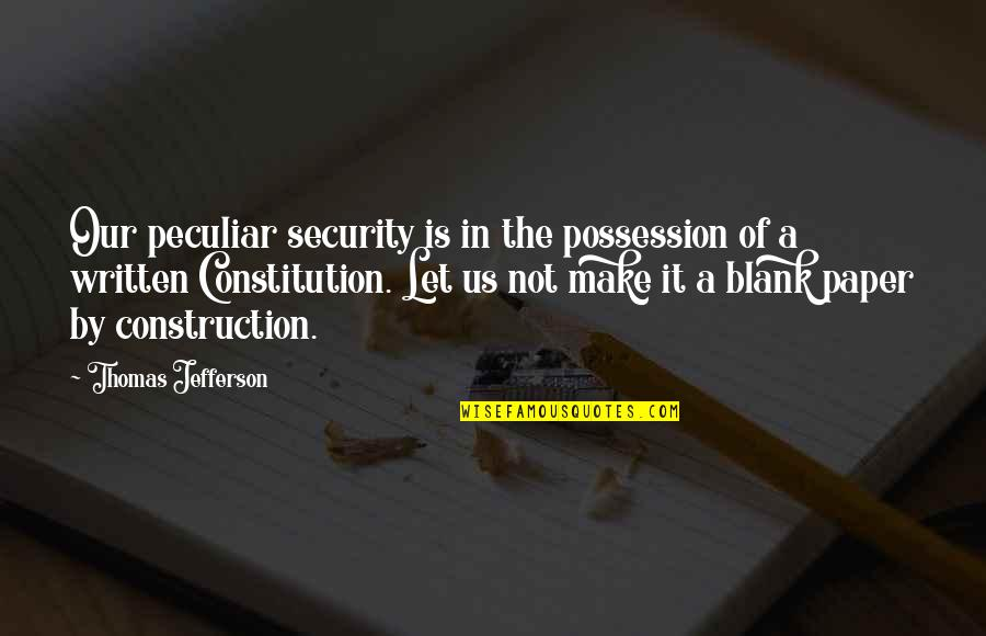 Jefferson Constitution Quotes By Thomas Jefferson: Our peculiar security is in the possession of