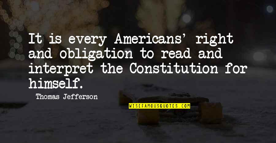 Jefferson Constitution Quotes By Thomas Jefferson: It is every Americans' right and obligation to