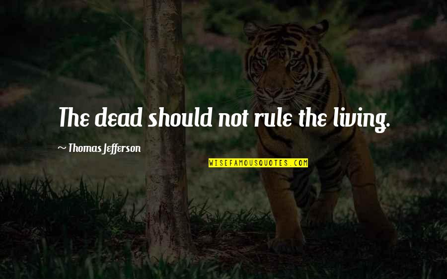 Jefferson Constitution Quotes By Thomas Jefferson: The dead should not rule the living.