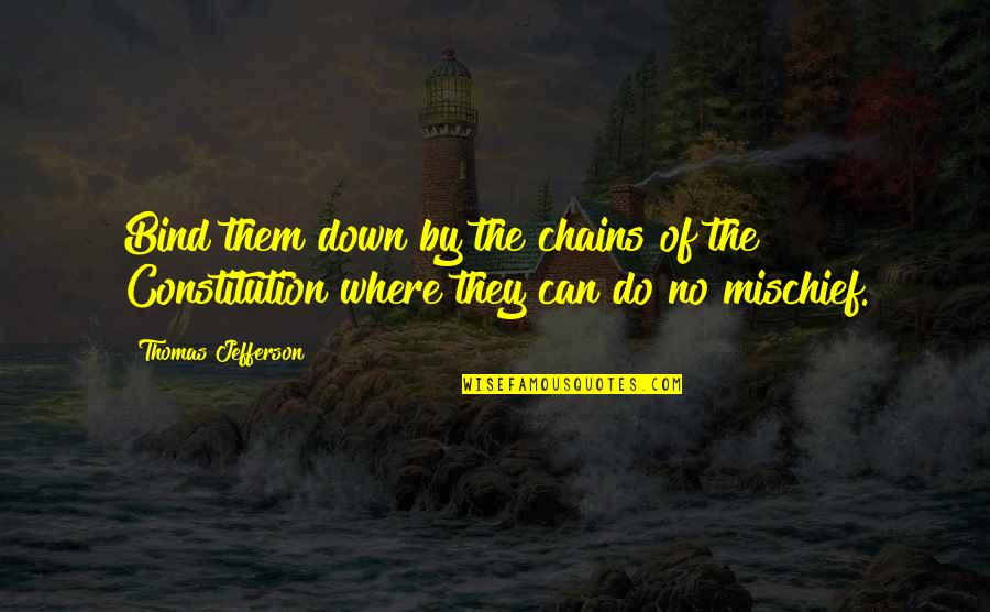 Jefferson Constitution Quotes By Thomas Jefferson: Bind them down by the chains of the