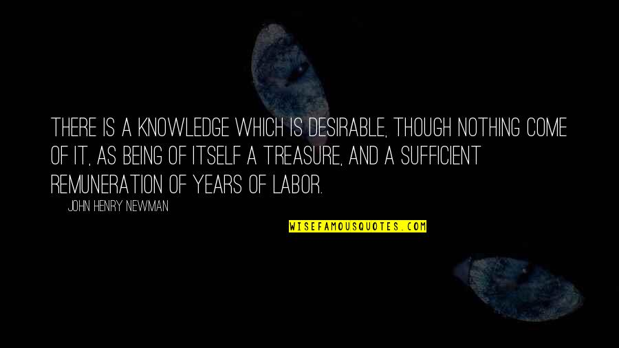 Jeffrey Larocque Quotes By John Henry Newman: There is a knowledge which is desirable, though