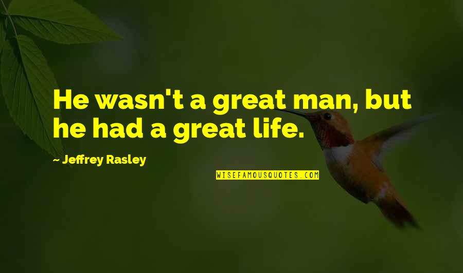 Jeffrey Rasley Quotes By Jeffrey Rasley: He wasn't a great man, but he had