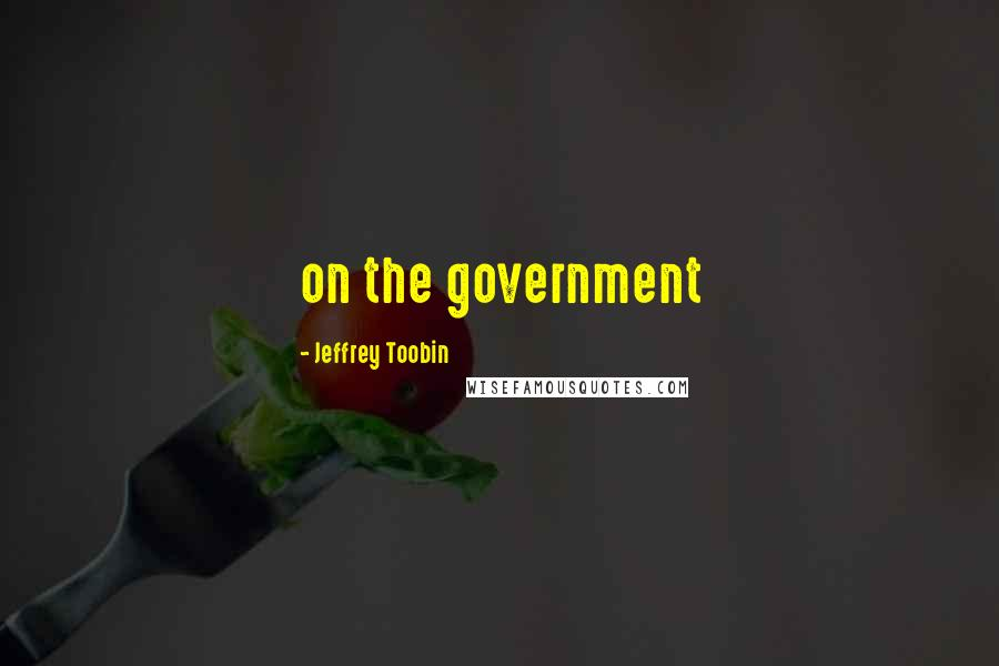 Jeffrey Toobin quotes: on the government