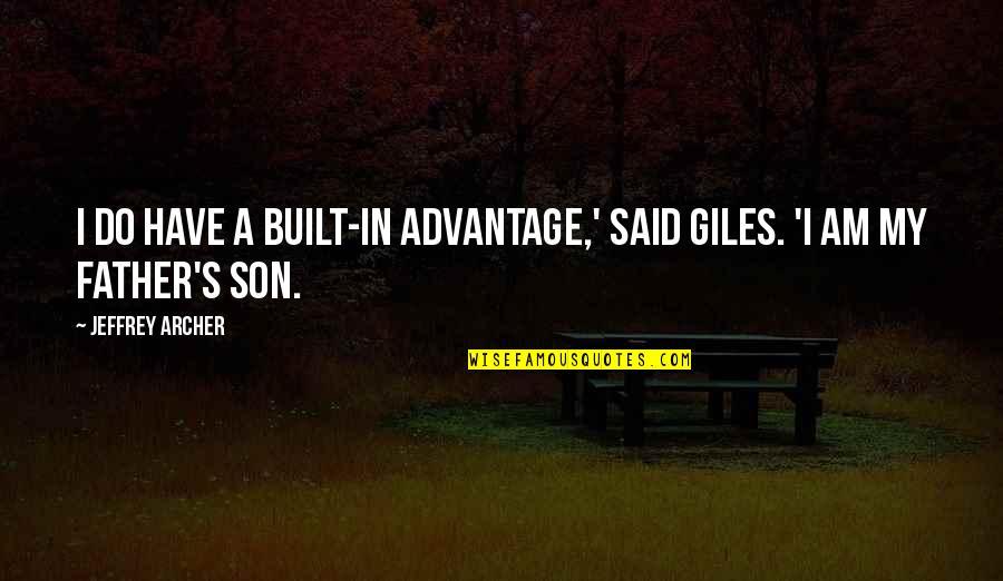 Jeffrey's Quotes By Jeffrey Archer: I do have a built-in advantage,' said Giles.