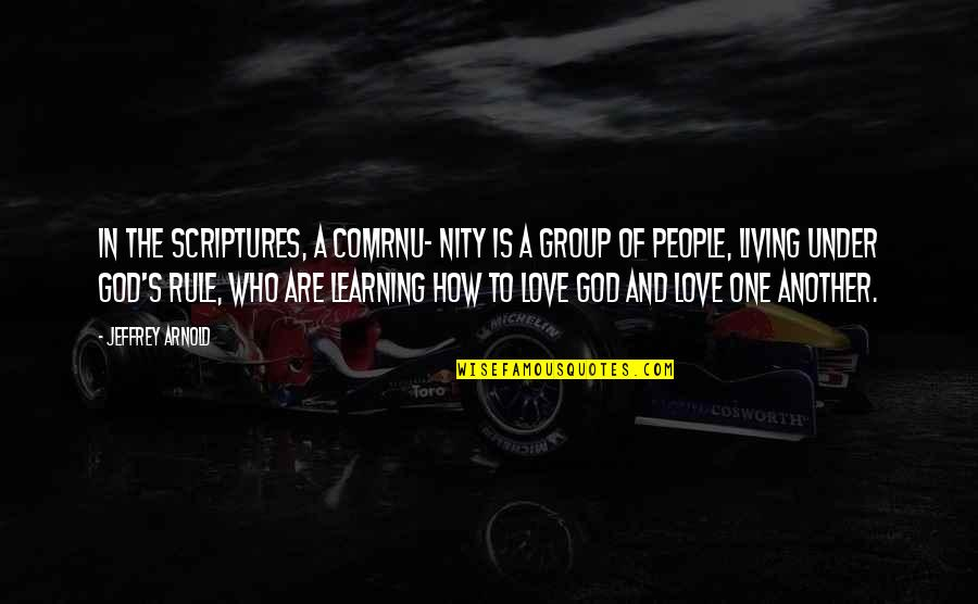 Jeffrey's Quotes By Jeffrey Arnold: In the Scriptures, a comrnu- nity is a