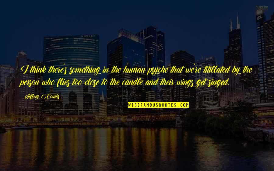 Jeffrey's Quotes By Jeffrey Combs: I think there's something in the human psyche
