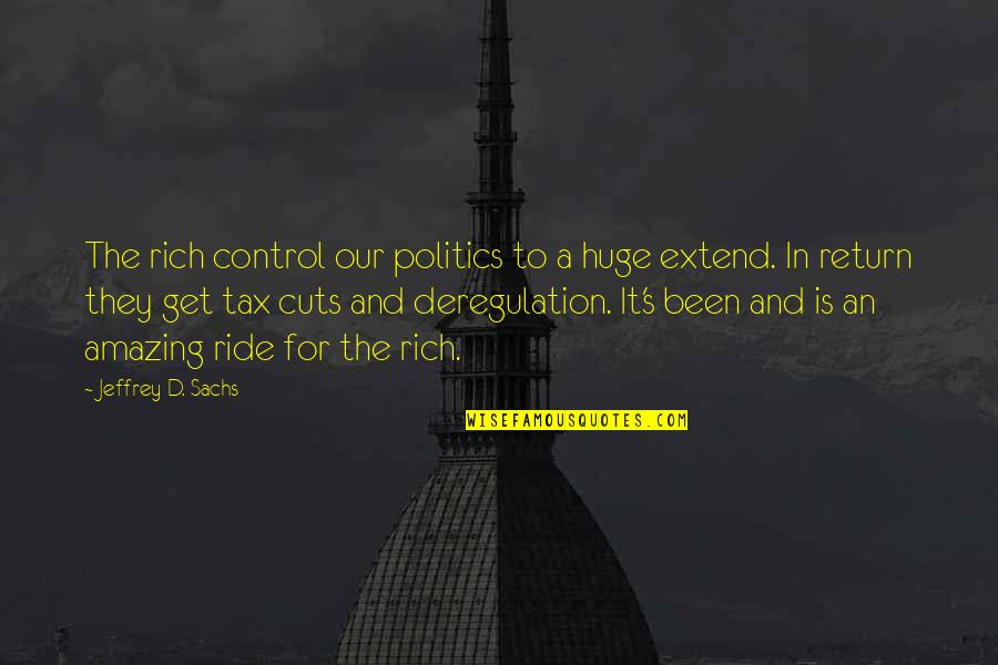 Jeffrey's Quotes By Jeffrey D. Sachs: The rich control our politics to a huge