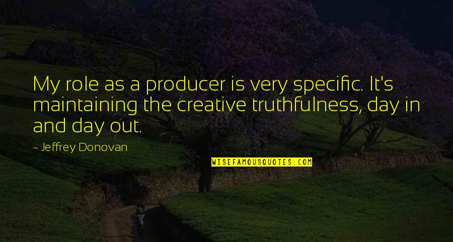 Jeffrey's Quotes By Jeffrey Donovan: My role as a producer is very specific.
