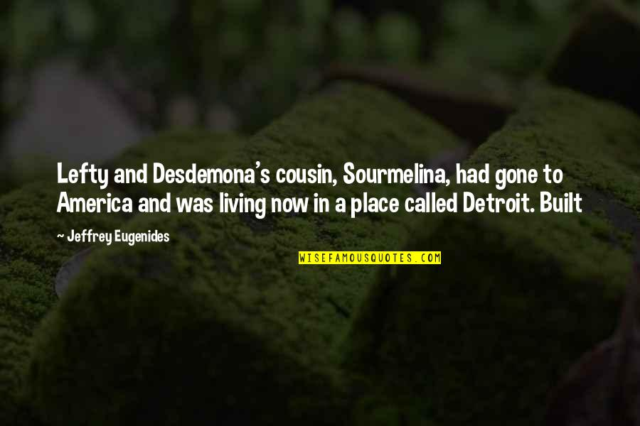 Jeffrey's Quotes By Jeffrey Eugenides: Lefty and Desdemona's cousin, Sourmelina, had gone to