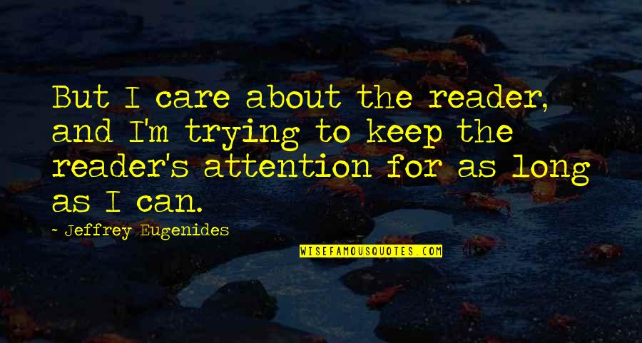 Jeffrey's Quotes By Jeffrey Eugenides: But I care about the reader, and I'm
