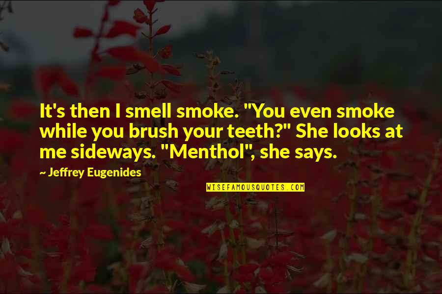 """Jeffrey's Quotes By Jeffrey Eugenides: It's then I smell smoke. """"You even smoke"""