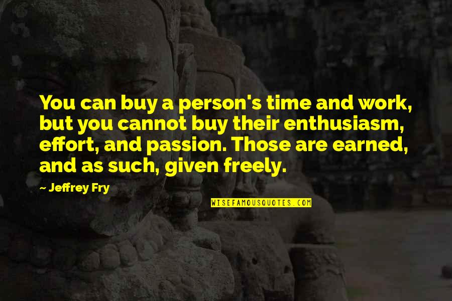 Jeffrey's Quotes By Jeffrey Fry: You can buy a person's time and work,
