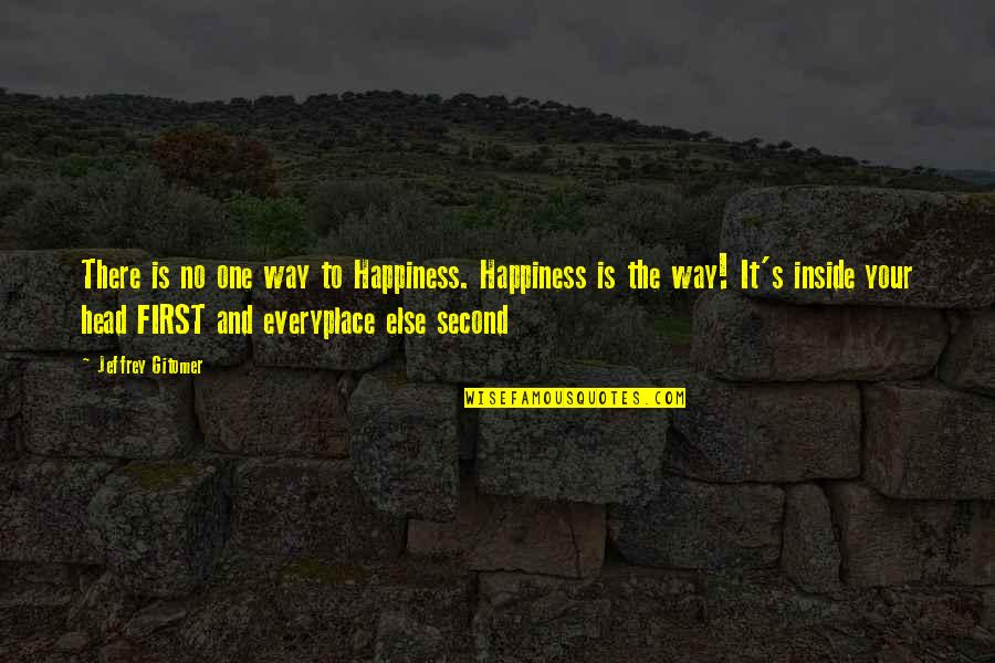 Jeffrey's Quotes By Jeffrey Gitomer: There is no one way to Happiness. Happiness