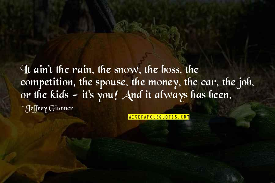 Jeffrey's Quotes By Jeffrey Gitomer: It ain't the rain, the snow, the boss,