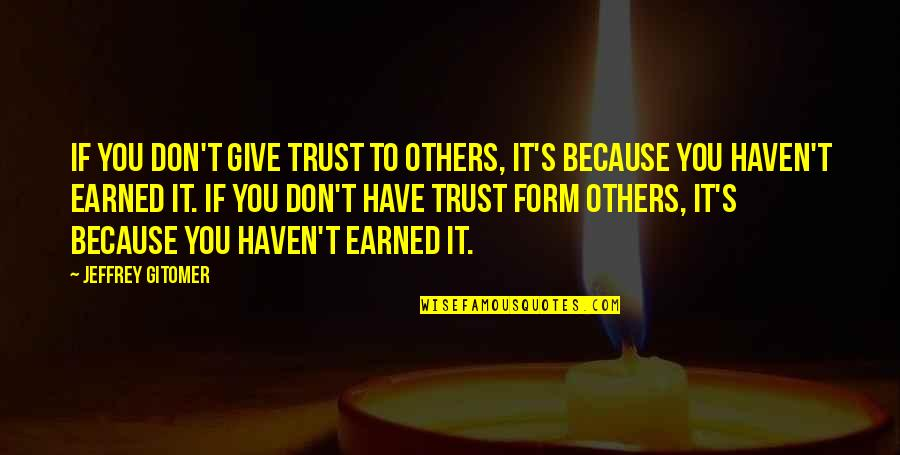 Jeffrey's Quotes By Jeffrey Gitomer: If you don't give trust to others, it's