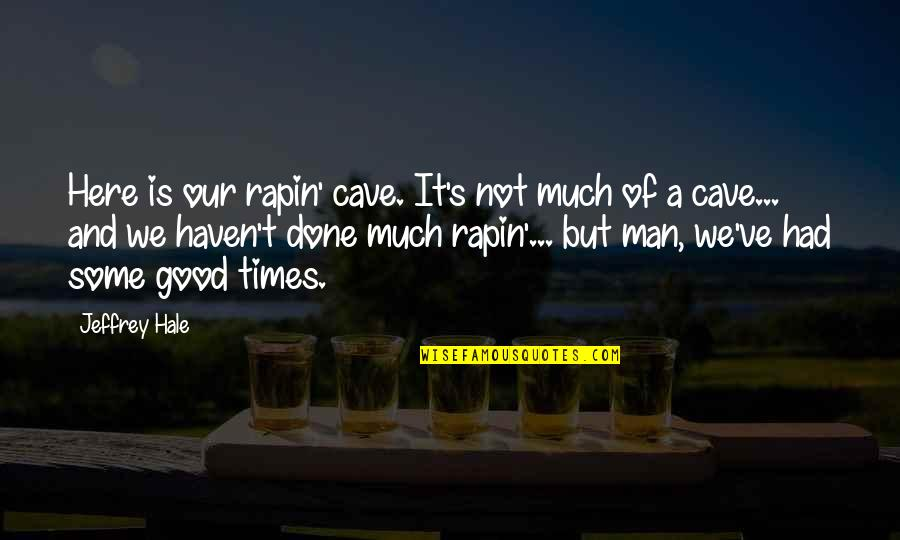 Jeffrey's Quotes By Jeffrey Hale: Here is our rapin' cave. It's not much
