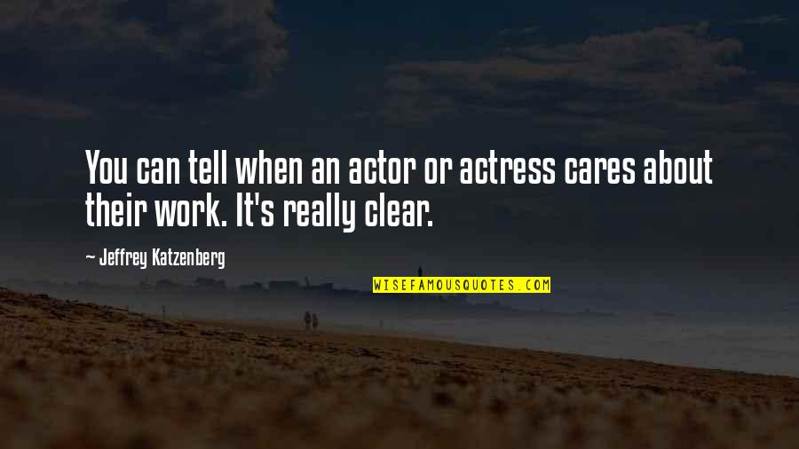 Jeffrey's Quotes By Jeffrey Katzenberg: You can tell when an actor or actress