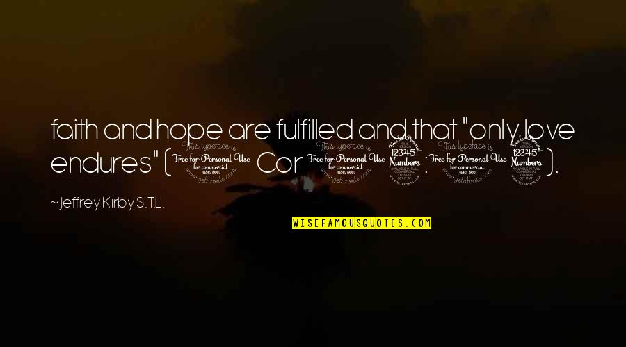 """Jeffrey's Quotes By Jeffrey Kirby S.T.L.: faith and hope are fulfilled and that """"only"""