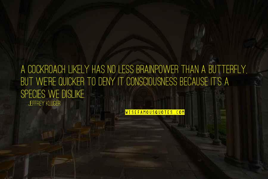 Jeffrey's Quotes By Jeffrey Kluger: A cockroach likely has no less brainpower than
