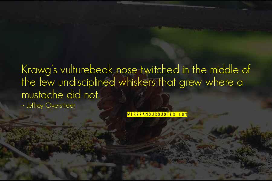 Jeffrey's Quotes By Jeffrey Overstreet: Krawg's vulturebeak nose twitched in the middle of
