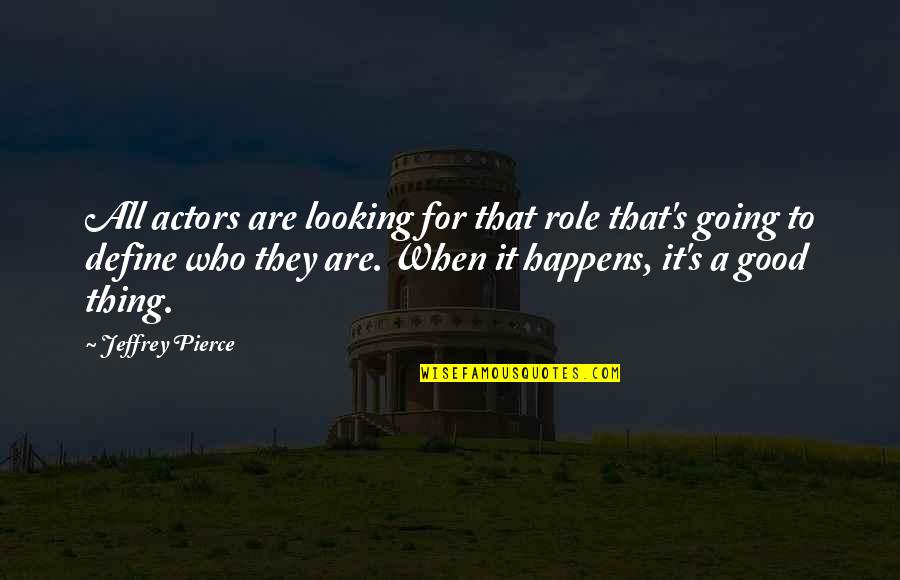 Jeffrey's Quotes By Jeffrey Pierce: All actors are looking for that role that's