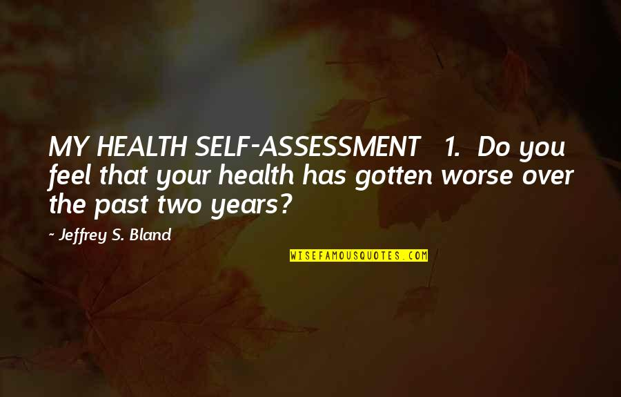 Jeffrey's Quotes By Jeffrey S. Bland: MY HEALTH SELF-ASSESSMENT 1. Do you feel that