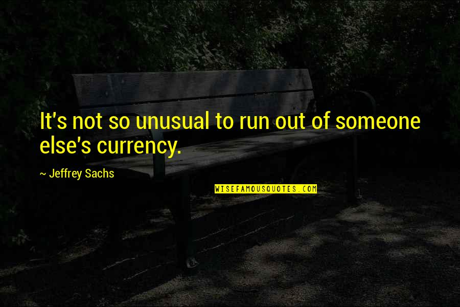 Jeffrey's Quotes By Jeffrey Sachs: It's not so unusual to run out of