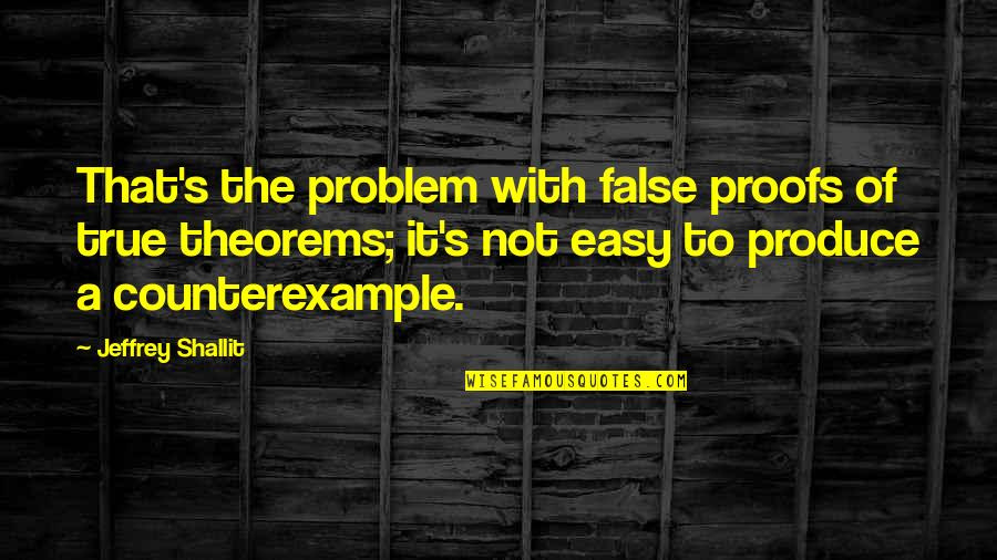 Jeffrey's Quotes By Jeffrey Shallit: That's the problem with false proofs of true