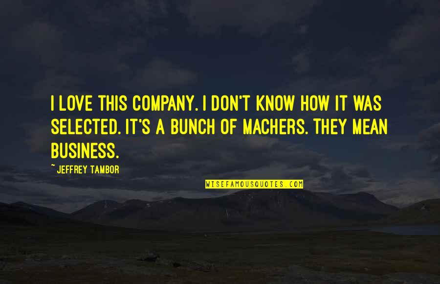 Jeffrey's Quotes By Jeffrey Tambor: I love this company. I don't know how