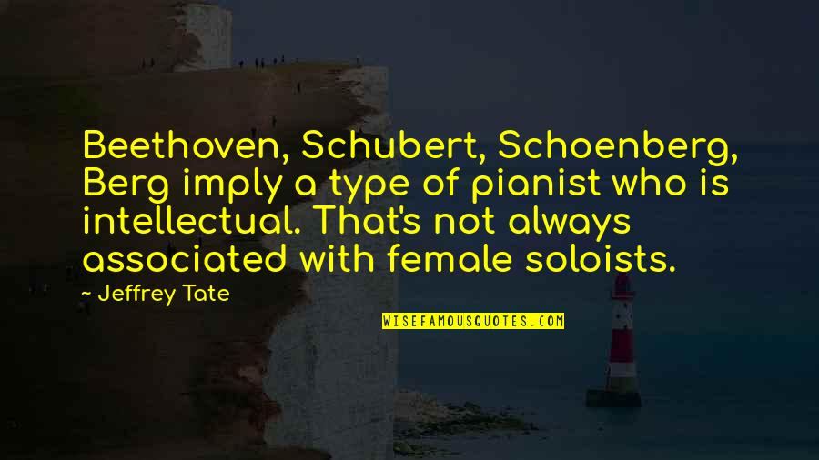 Jeffrey's Quotes By Jeffrey Tate: Beethoven, Schubert, Schoenberg, Berg imply a type of