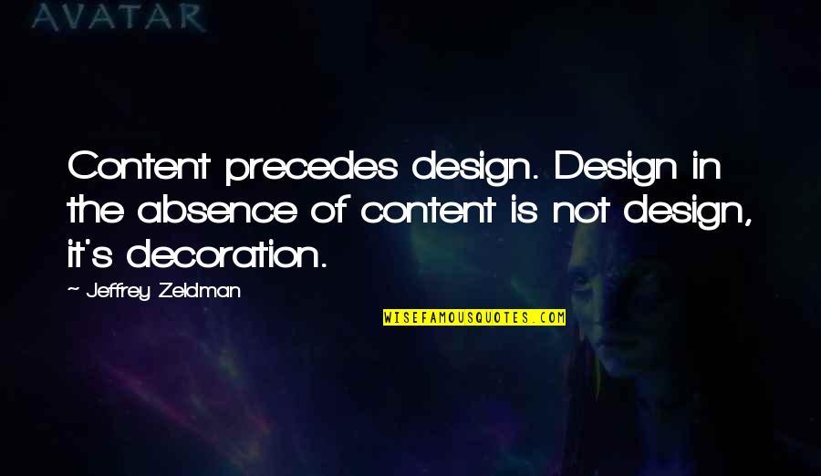 Jeffrey's Quotes By Jeffrey Zeldman: Content precedes design. Design in the absence of