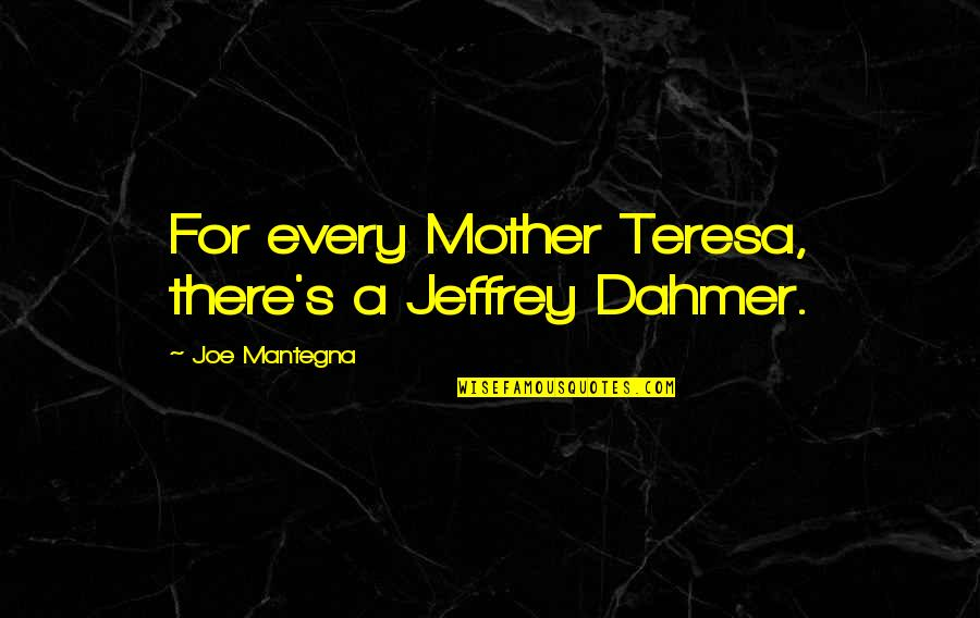 Jeffrey's Quotes By Joe Mantegna: For every Mother Teresa, there's a Jeffrey Dahmer.