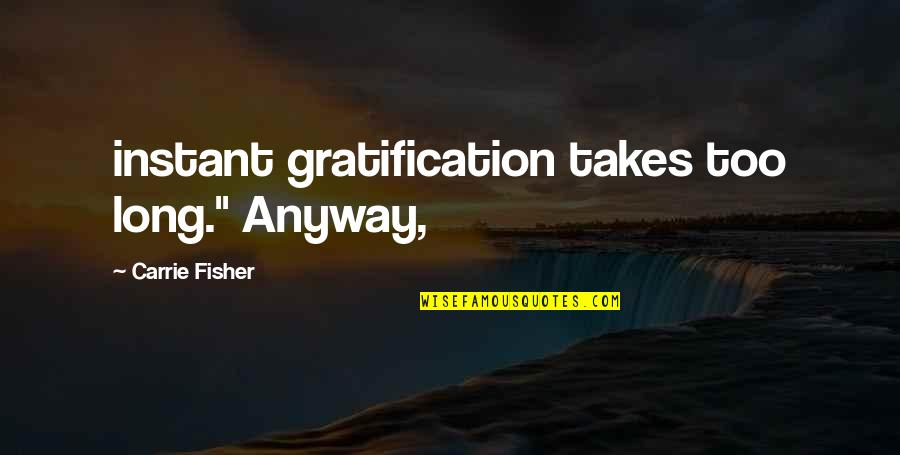 "Jejak Kaki Quotes By Carrie Fisher: instant gratification takes too long."" Anyway,"