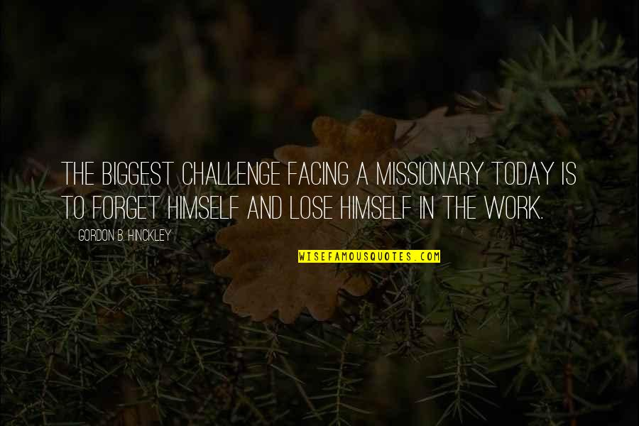 Jejak Kaki Quotes By Gordon B. Hinckley: The biggest challenge facing a missionary today is