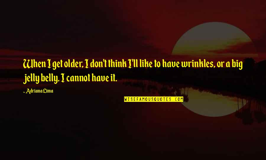 Jelly Belly Quotes By Adriana Lima: When I get older, I don't think I'll