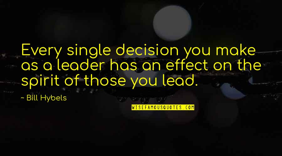 Jelly Belly Quotes By Bill Hybels: Every single decision you make as a leader