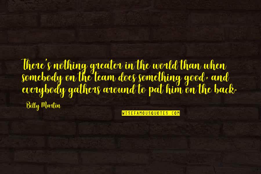 Jelly Belly Quotes By Billy Martin: There's nothing greater in the world than when