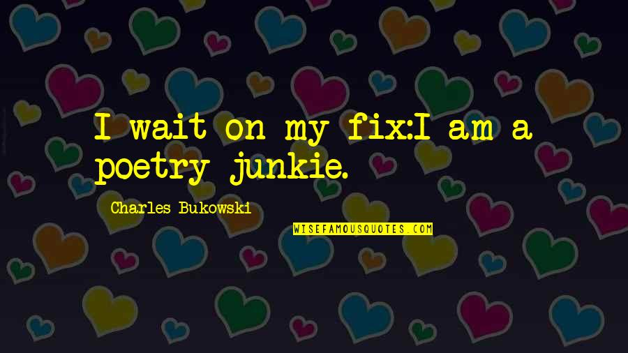 Jelly Belly Quotes By Charles Bukowski: I wait on my fix:I am a poetry