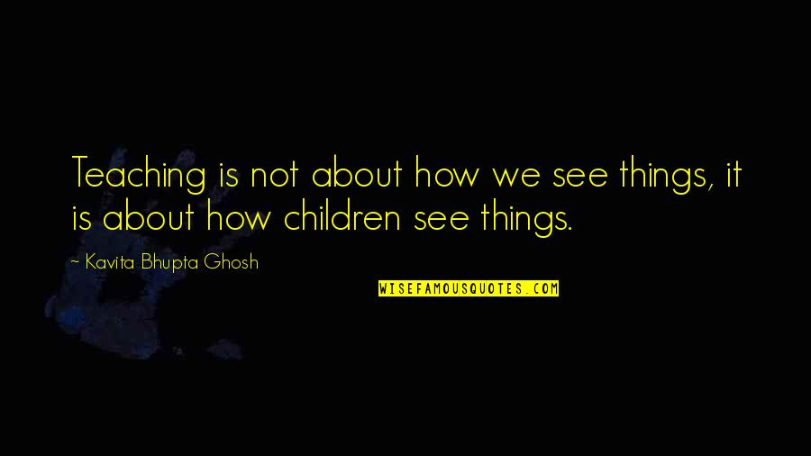 Jelly Belly Quotes By Kavita Bhupta Ghosh: Teaching is not about how we see things,