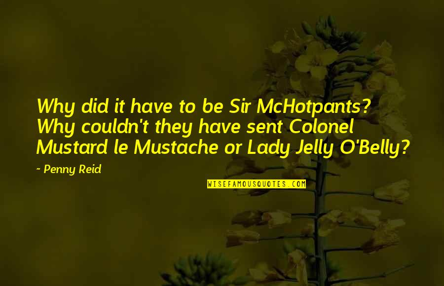 Jelly Belly Quotes By Penny Reid: Why did it have to be Sir McHotpants?