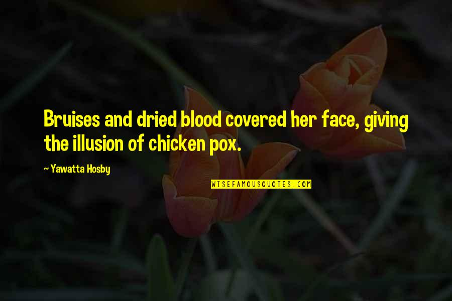 Jelly Belly Quotes By Yawatta Hosby: Bruises and dried blood covered her face, giving