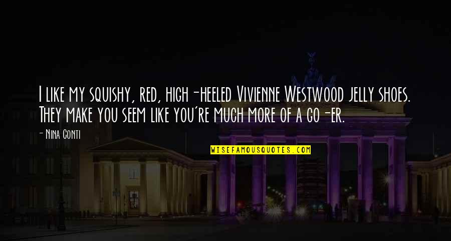 Jelly Shoes Quotes By Nina Conti: I like my squishy, red, high-heeled Vivienne Westwood