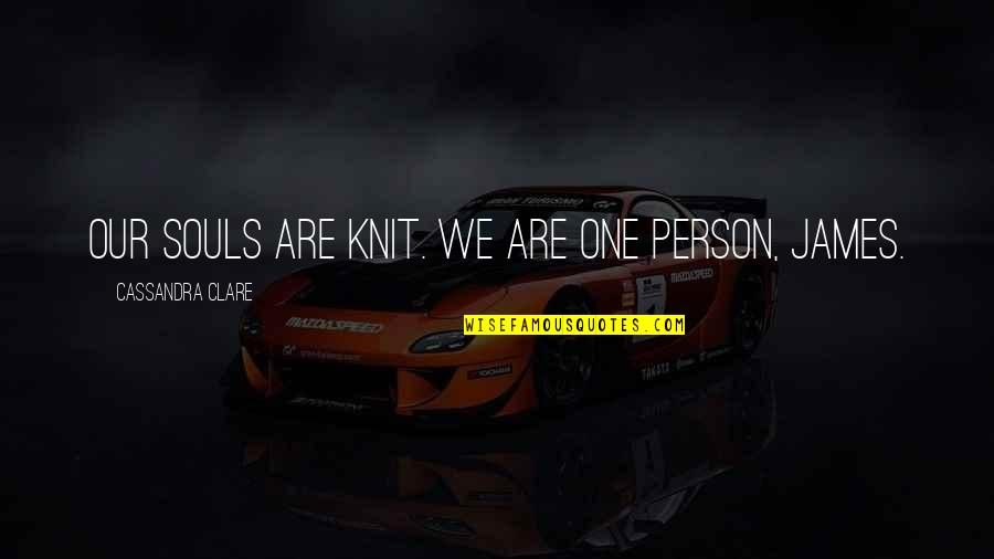 Jem Carstairs Quotes By Cassandra Clare: Our souls are knit. We are one person,