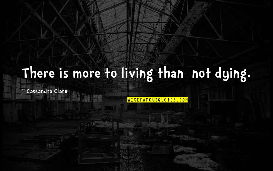 Jem Carstairs Quotes By Cassandra Clare: There is more to living than not dying.
